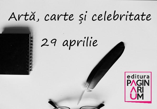 Artă, carte și celebritate: 29 aprilie