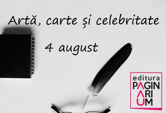 Artă, carte și celebritate: 4 august