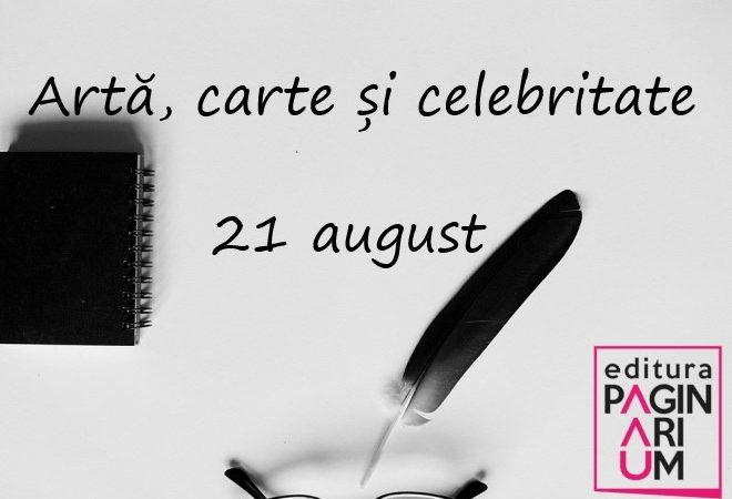 Artă, carte și celebritate: 21 august