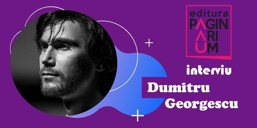 Dumitru Georgescu (actor): Piața de carte din România – prea mică, nefavorabilă pentru autorii tineri