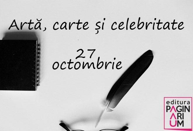 Artă, carte și celebritate: 27 octombrie